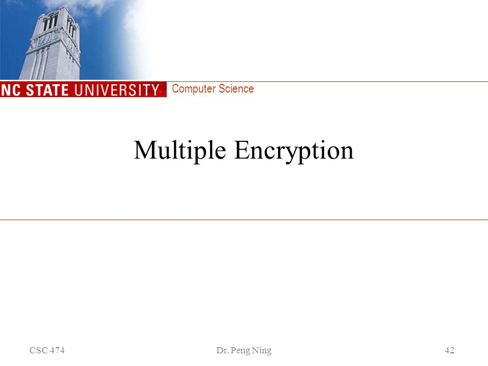 Computer Science CSC 474Dr. Peng Ning42 Multiple Encryption