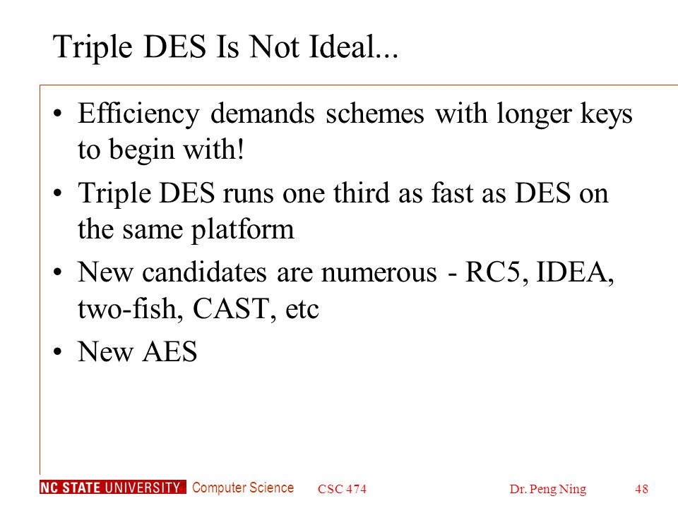 Computer Science CSC 474Dr. Peng Ning48 Triple DES Is Not Ideal...