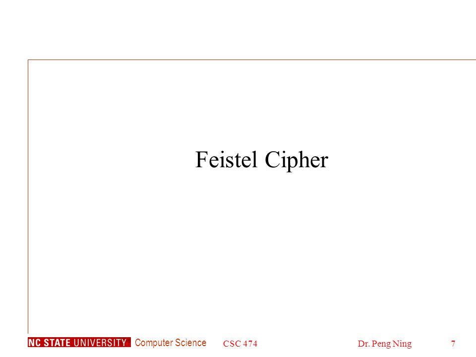 Computer Science CSC 474Dr. Peng Ning7 Feistel Cipher