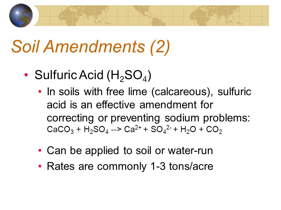 Soil Amendments (2) Sulfuric Acid (H 2 SO 4 ) In soils with free lime (calcareous), sulfuric acid is an effective amendment for correcting or preventi