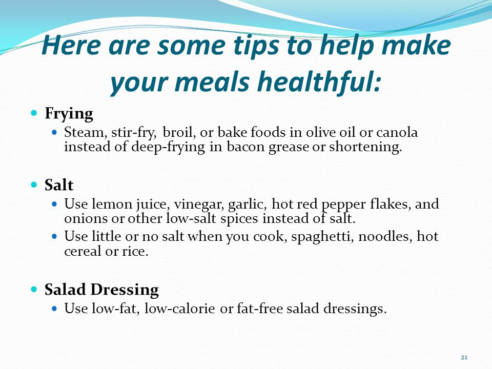 Heart-Healthy Cooking Tips Eat less cholesterol, salt and saturated and trans fats.