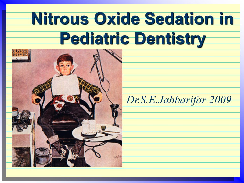 Nitrous Oxide Sedation in Pediatric Dentistry Dr.S.E.Jabbarifar 2009