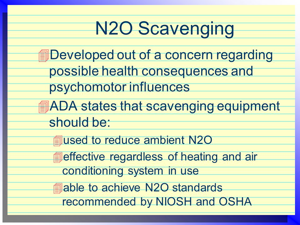 Safe Concentrations of N2O  ADA - has not proposed a permissible exposure limit, but emphasizes the routine use of scavenging equipment