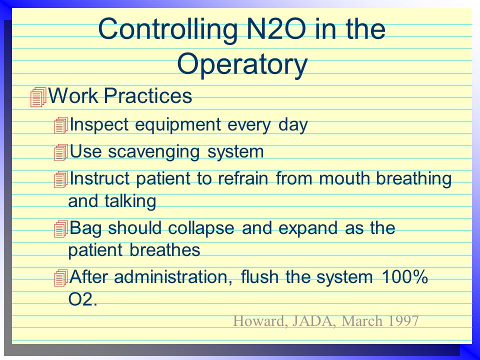 Controlling N2O in the Operatory  Ventilation  Fresh air inlets - ceiling  Return air vents - floor level  Location of ventilation system exhaust