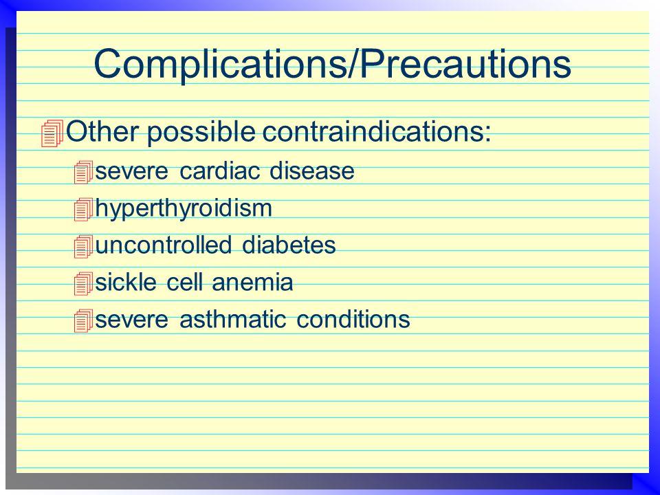 Complications/Precautions  Contraindicated in patients with blocked eustachian tube, pneumothorax, pneumoperitoneum, and pneumopericardium  Contrain