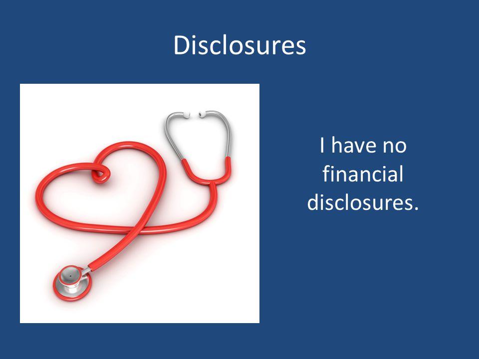 Disclosures I have no financial disclosures.