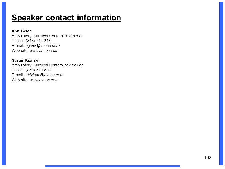 108 Speaker contact information Ann Geier Ambulatory Surgical Centers of America Phone: (843) 216-2432 E-mail: ageier@ascoa.com Web site: www.ascoa.com Susan Kizirian Ambulatory Surgical Centers of America Phone: (850) 510-8203 E-mail: skizirian@ascoa.com Web site: www.ascoa.com