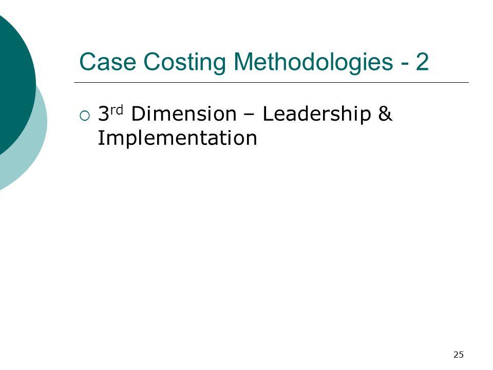 25 Case Costing Methodologies - 2  3 rd Dimension – Leadership & Implementation