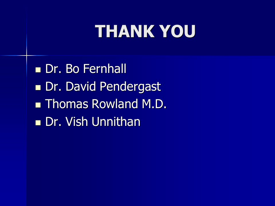 THANK YOU Dr. Bo Fernhall Dr. Bo Fernhall Dr. David Pendergast Dr.