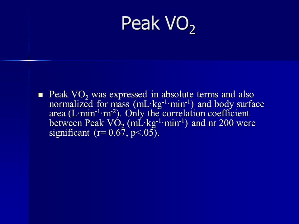 Peak VO 2 Peak VO 2 was expressed in absolute terms and also normalized for mass (mL·kg -1 ·min -1 ) and body surface area (L·min -1 ·m -2 ).