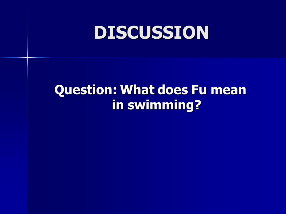 DISCUSSION Question: What does Fu mean in swimming? Question: What does Fu mean in swimming?