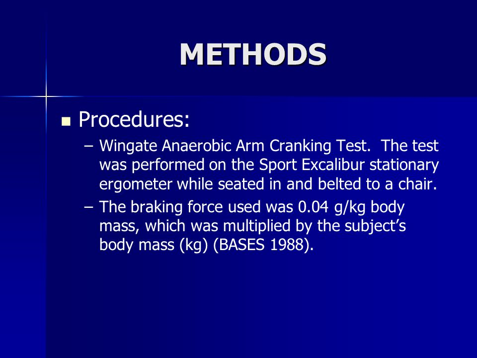 METHODS Procedures: – –Wingate Anaerobic Arm Cranking Test.