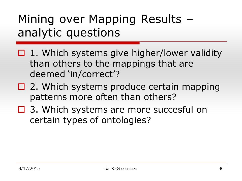 4/17/2015for KEG seminar40 Mining over Mapping Results – analytic questions  1.