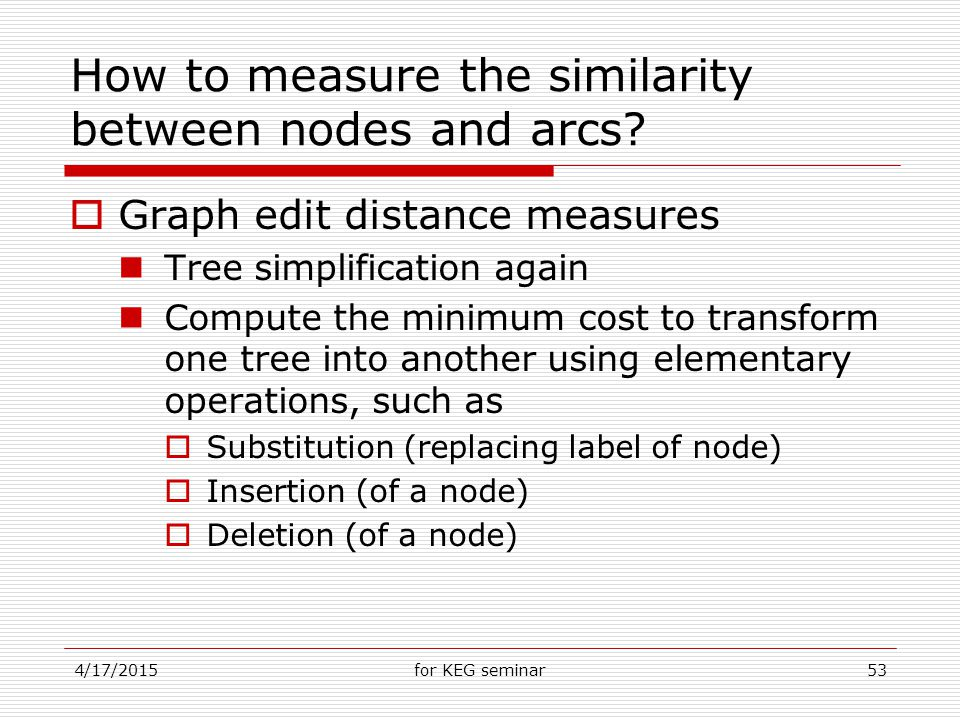 4/17/2015for KEG seminar53 How to measure the similarity between nodes and arcs.