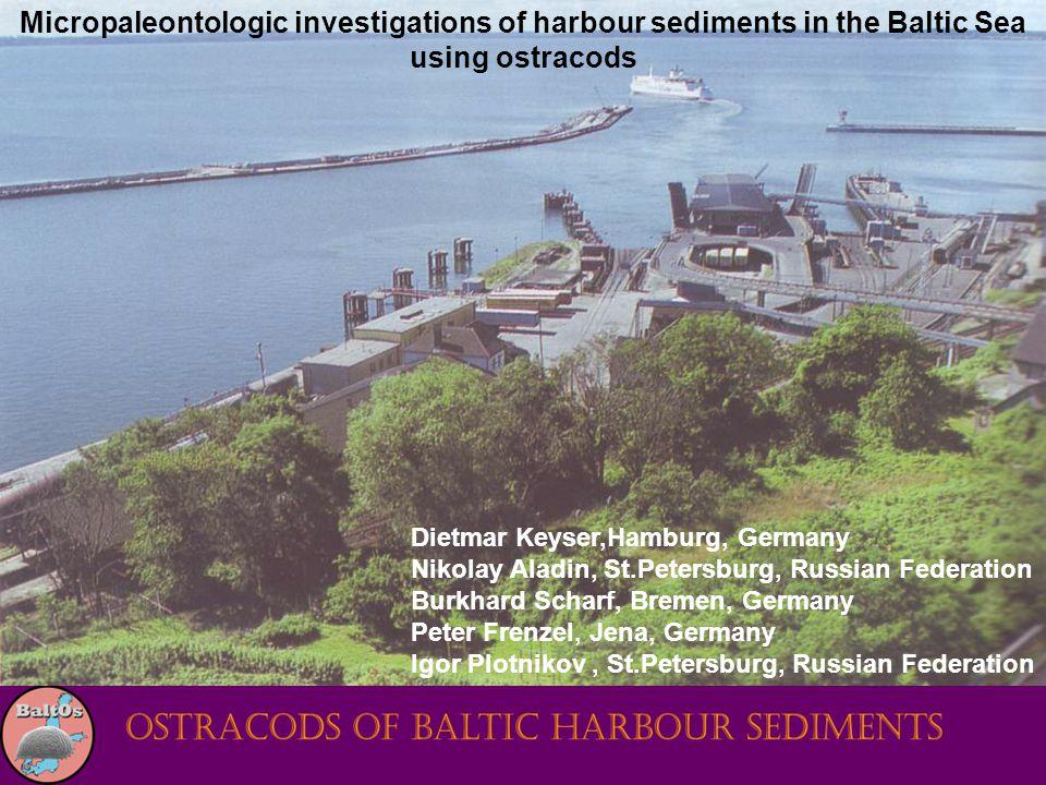 Micropaleontologic investigations of harbour sediments in the Baltic Sea using ostracods Dietmar Keyser,Hamburg, Germany Nikolay Aladin, St.Petersburg