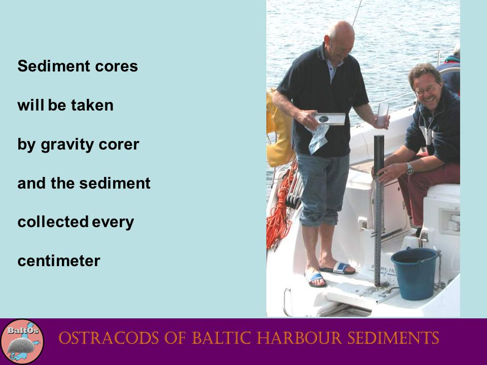 Sediment cores will be taken by gravity corer and the sediment collected every centimeter