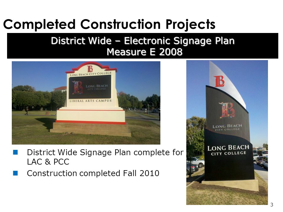 Completed Construction Projects District Wide – Electronic Signage Plan Measure E 2008 Measure E 2008 3 District Wide Signage Plan complete for LAC & PCC Construction completed Fall 2010