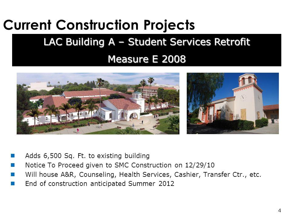 Current Construction Projects LAC Building A – Student Services Retrofit Measure E 2008 4 Adds 6,500 Sq.