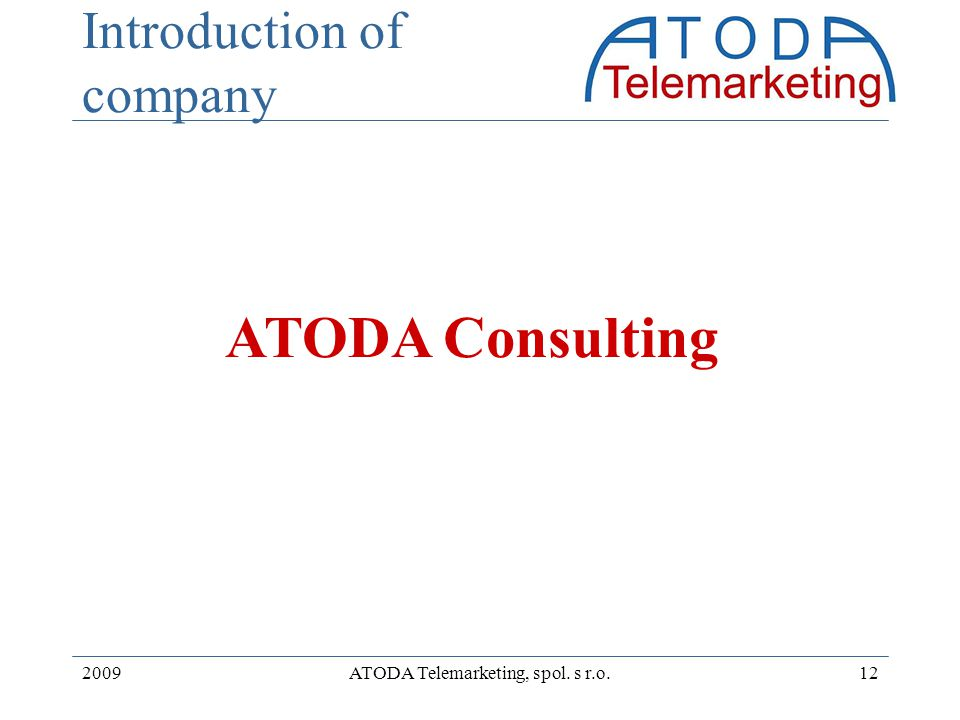 2009ATODA Telemarketing, spol. s r.o.12 Introduction of company ATODA Consulting