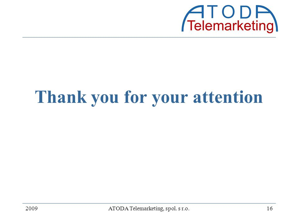 2009ATODA Telemarketing, spol. s r.o.16 Thank you for your attention
