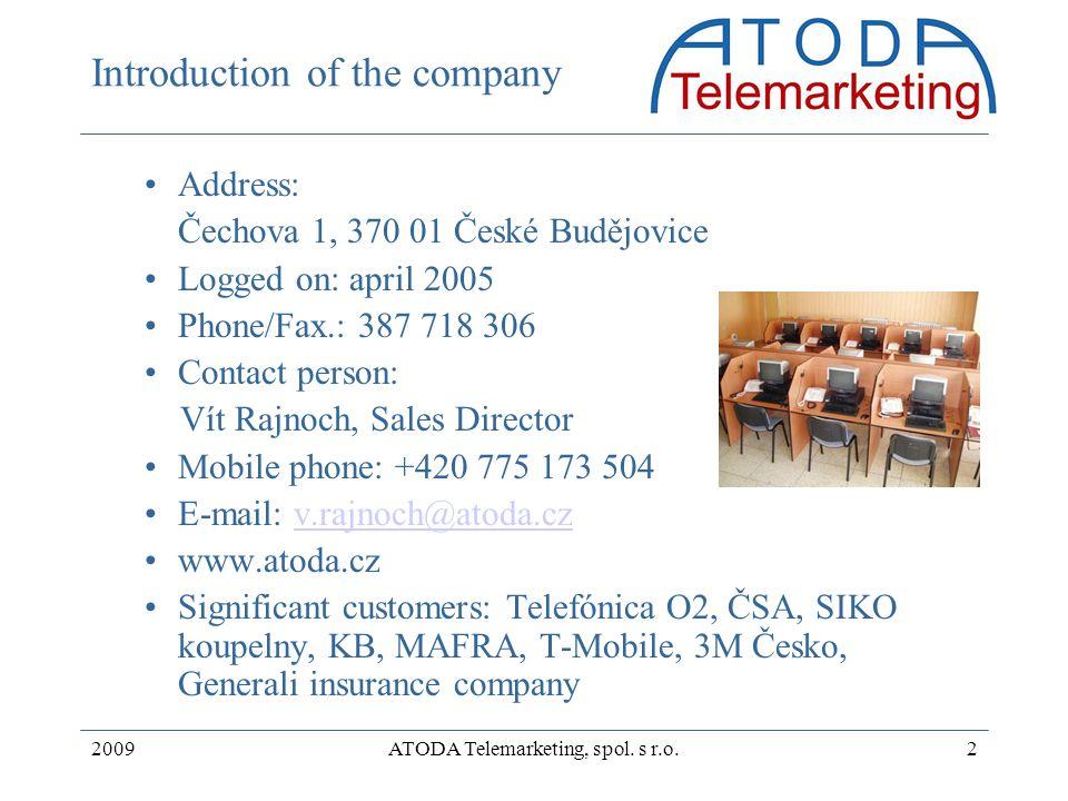2009ATODA Telemarketing, spol. s r.o.2 Introduction of the company Address: Čechova 1, 370 01 České Budějovice Logged on: april 2005 Phone/Fax.: 387 7