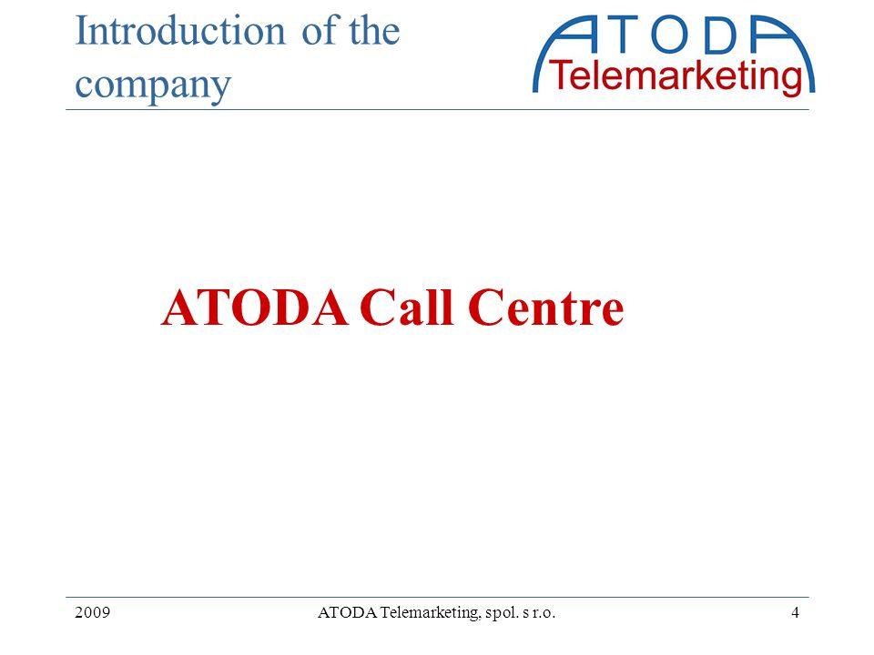 2009ATODA Telemarketing, spol. s r.o.4 Introduction of the company ATODA Call Centre