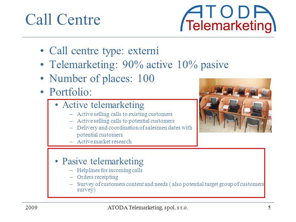 2009ATODA Telemarketing, spol. s r.o.5 Call Centre Call centre type: externí Telemarketing: 90% active 10% pasive Number of places: 100 Portfolio: Act