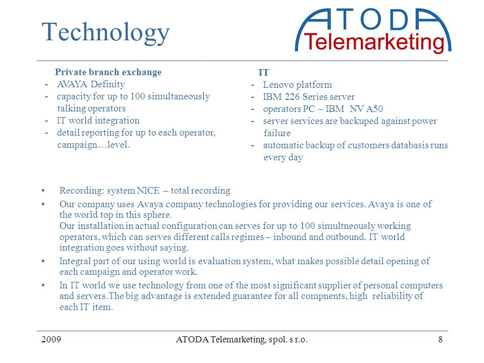 2009ATODA Telemarketing, spol. s r.o.8 Technology Recording: system NICE – total recording Our company uses Avaya company technologies for providing o