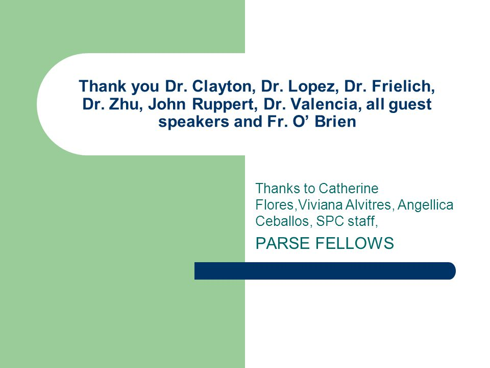 Thank you Dr. Clayton, Dr. Lopez, Dr. Frielich, Dr.