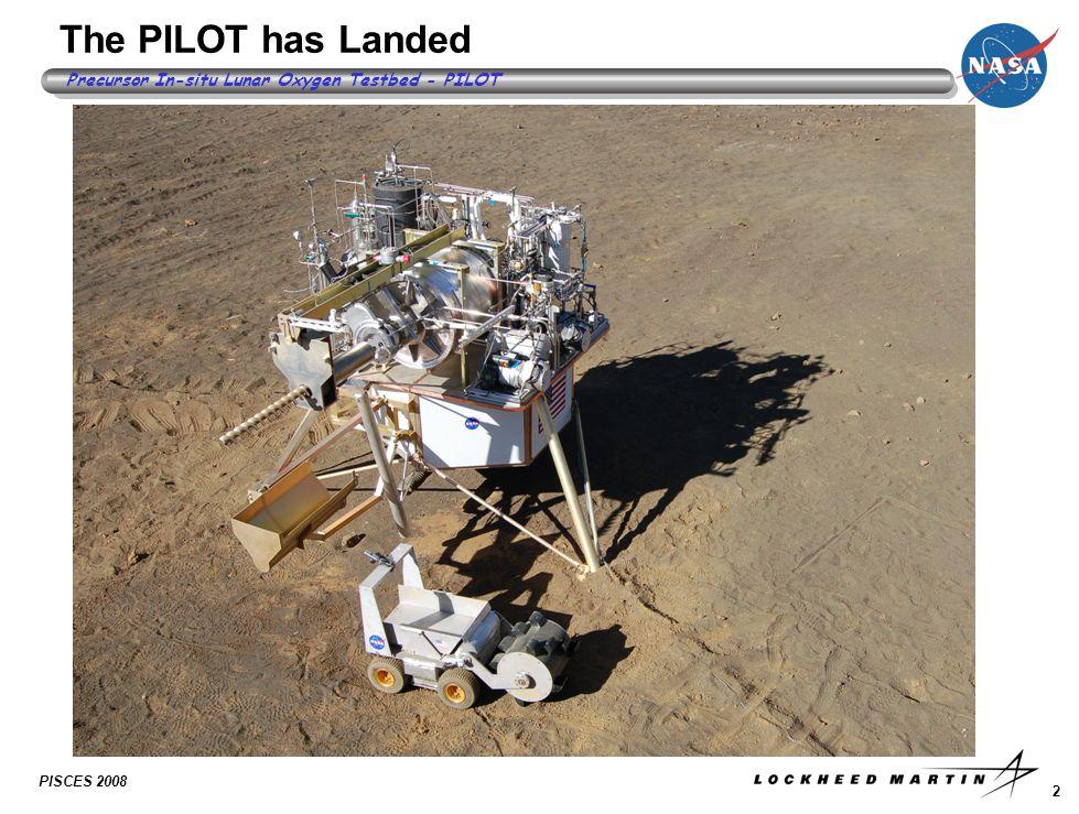 2 Precursor In-situ Lunar Oxygen Testbed - PILOT PISCES 2008 The PILOT has Landed