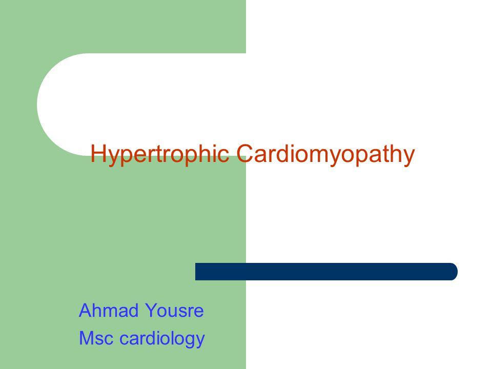 Hypertrophic Cardiomyopathy Ahmad Yousre Msc cardiology