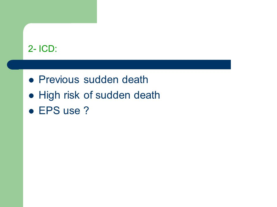 2- ICD: Previous sudden death High risk of sudden death EPS use ?