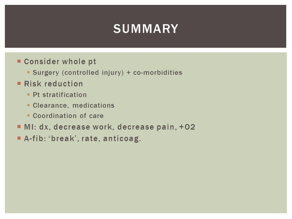  Consider whole pt  Surgery (controlled injury) + co-morbidities  Risk reduction  Pt stratification  Clearance, medications  Coordination of car