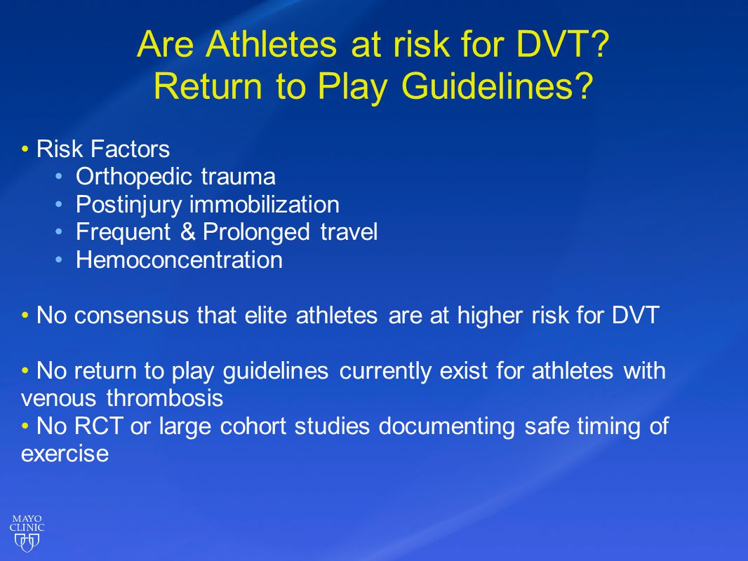 Are Athletes at risk for DVT? Return to Play Guidelines? Risk Factors Orthopedic trauma Postinjury immobilization Frequent & Prolonged travel Hemoconc