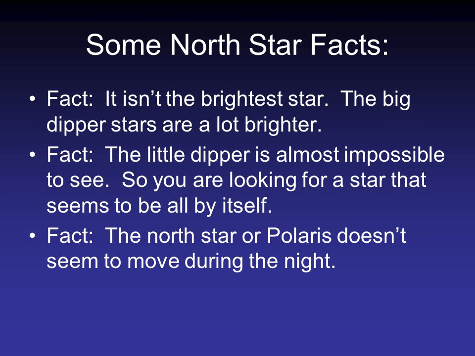 Some North Star Facts: Fact: It isn't the brightest star.