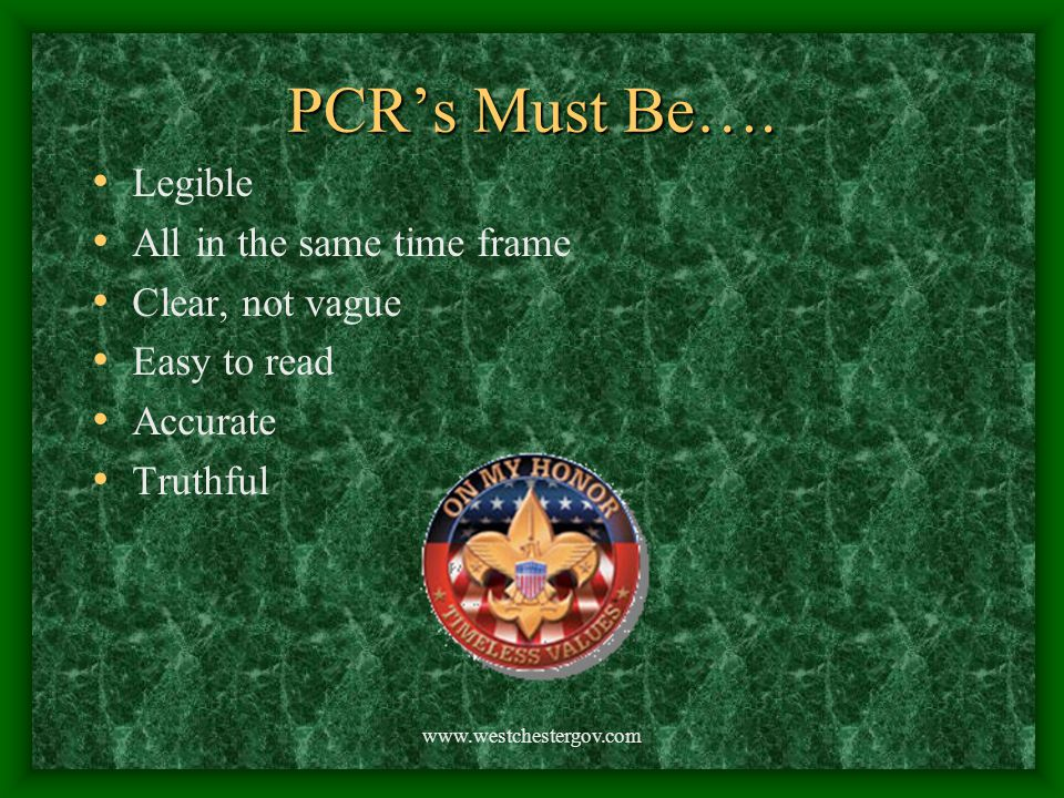 www.westchestergov.com PCR's Must Be…. Legible All in the same time frame Clear, not vague Easy to read Accurate Truthful