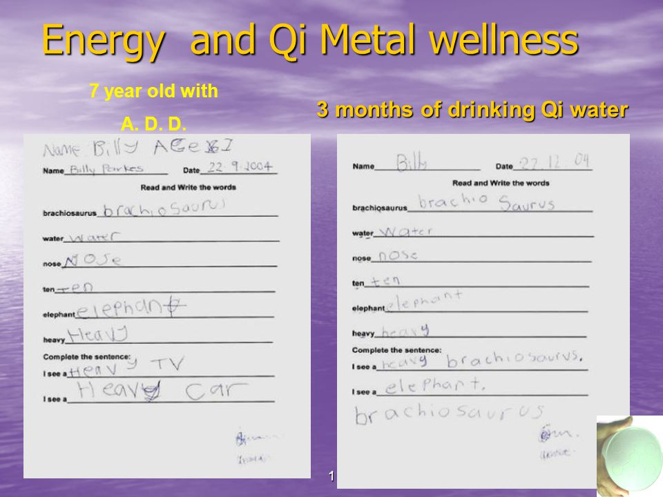19 Energy and Qi Metal wellness 7 year old with A. D. D. 3 months of drinking Qi water