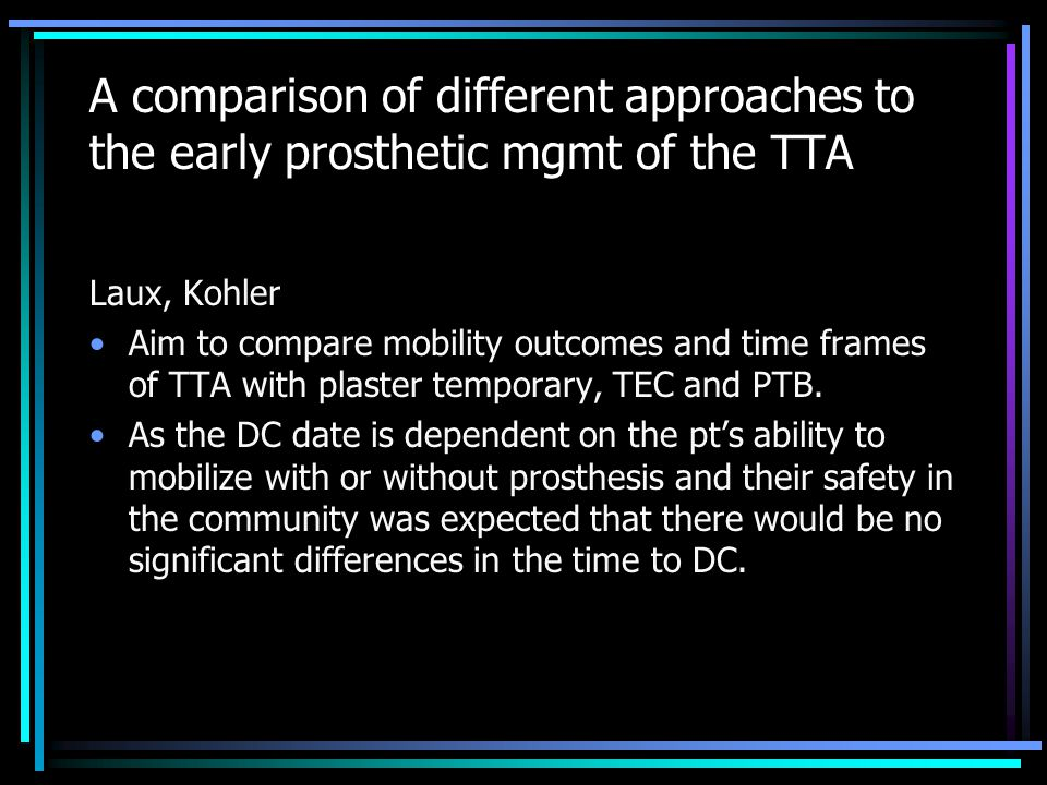 A comparison of different approaches to the early prosthetic mgmt of the TTA Laux, Kohler Aim to compare mobility outcomes and time frames of TTA with