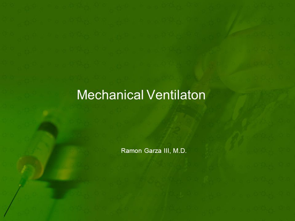 Mechanical Ventilaton Ramon Garza III, M.D.