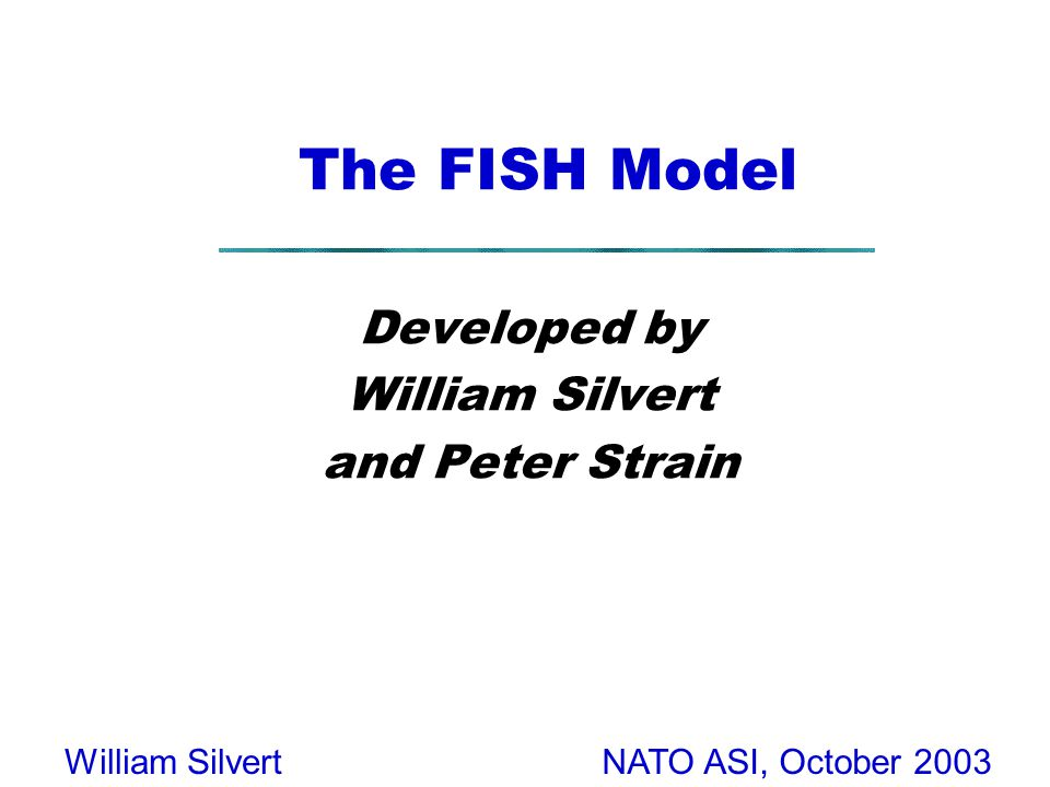 NATO ASI, October 2003William Silvert The FISH Model Developed by William Silvert and Peter Strain