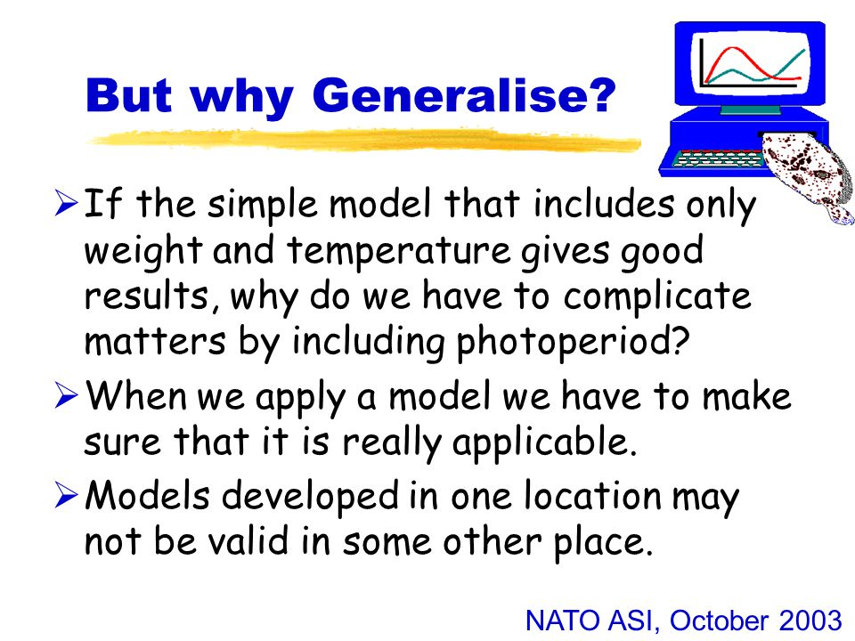 NATO ASI, October 2003 But why Generalise.
