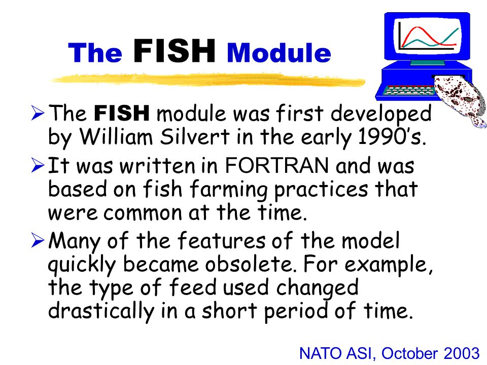 NATO ASI, October 2003 The FISH Module  The FISH module was first developed by William Silvert in the early 1990's.