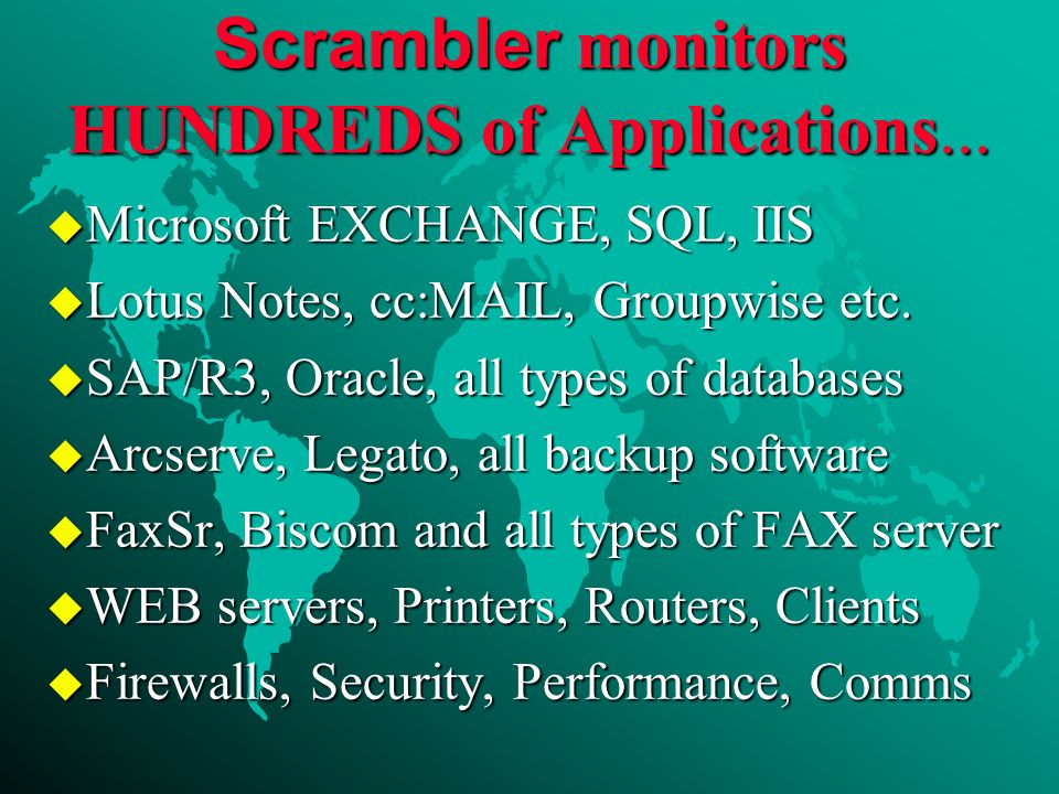 Scrambler monitors HUNDREDS of Applications...