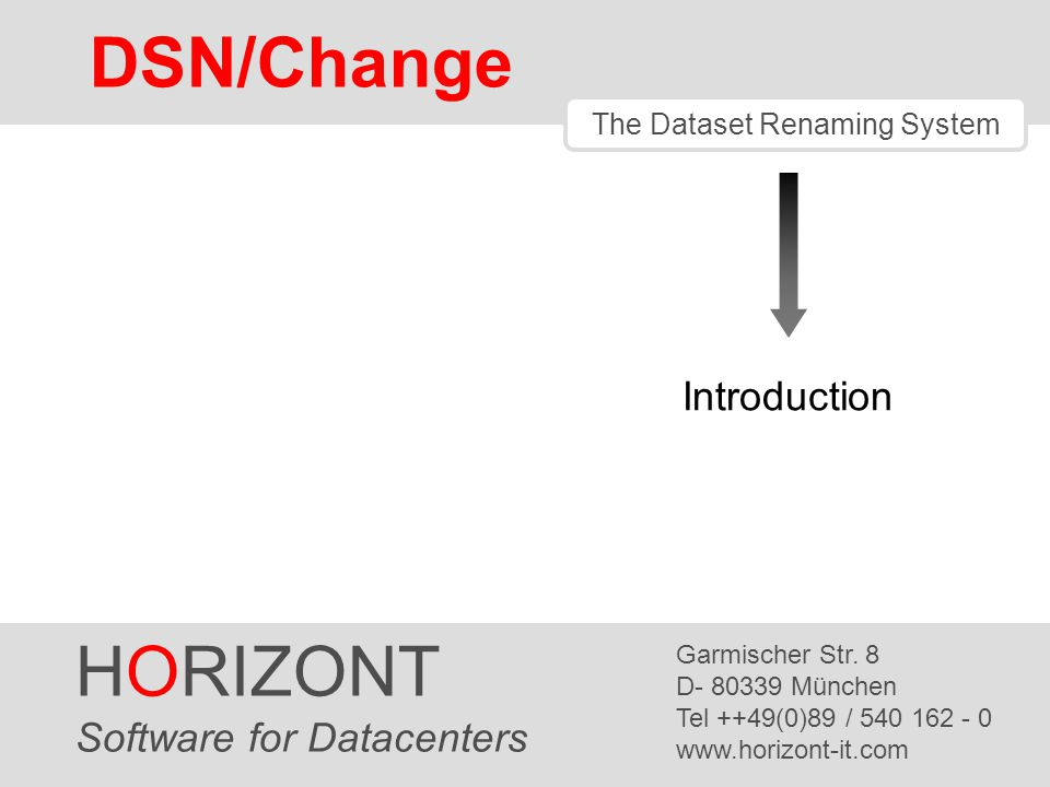HORIZONT 1 DSN/Change The Dataset Renaming System HORIZONT Software for Datacenters Garmischer Str.