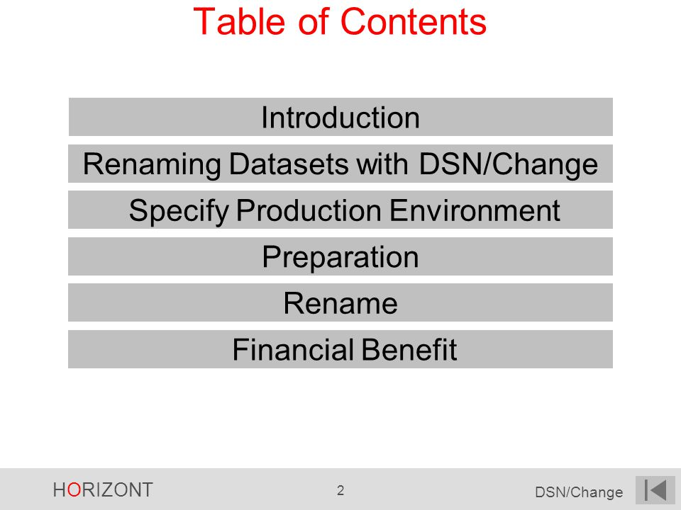 HORIZONT 2 DSN/Change Table of Contents Renaming Datasets with DSN/Change Specify Production Environment Introduction Rename Financial Benefit Preparation