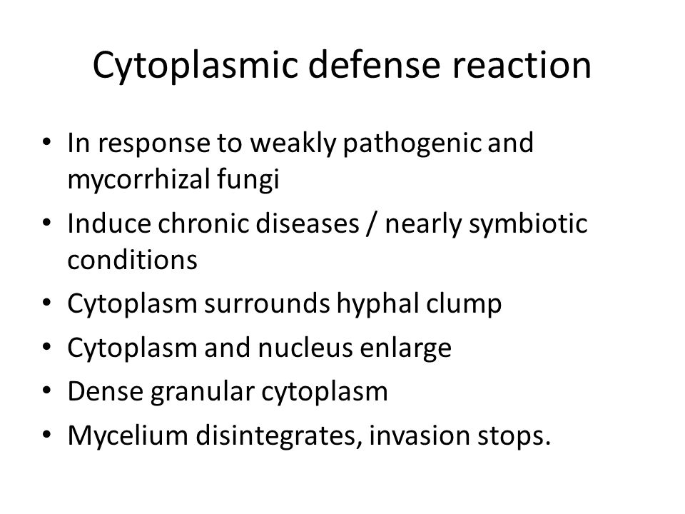 Cytoplasmic defense reaction In response to weakly pathogenic and mycorrhizal fungi Induce chronic diseases / nearly symbiotic conditions Cytoplasm surrounds hyphal clump Cytoplasm and nucleus enlarge Dense granular cytoplasm Mycelium disintegrates, invasion stops.