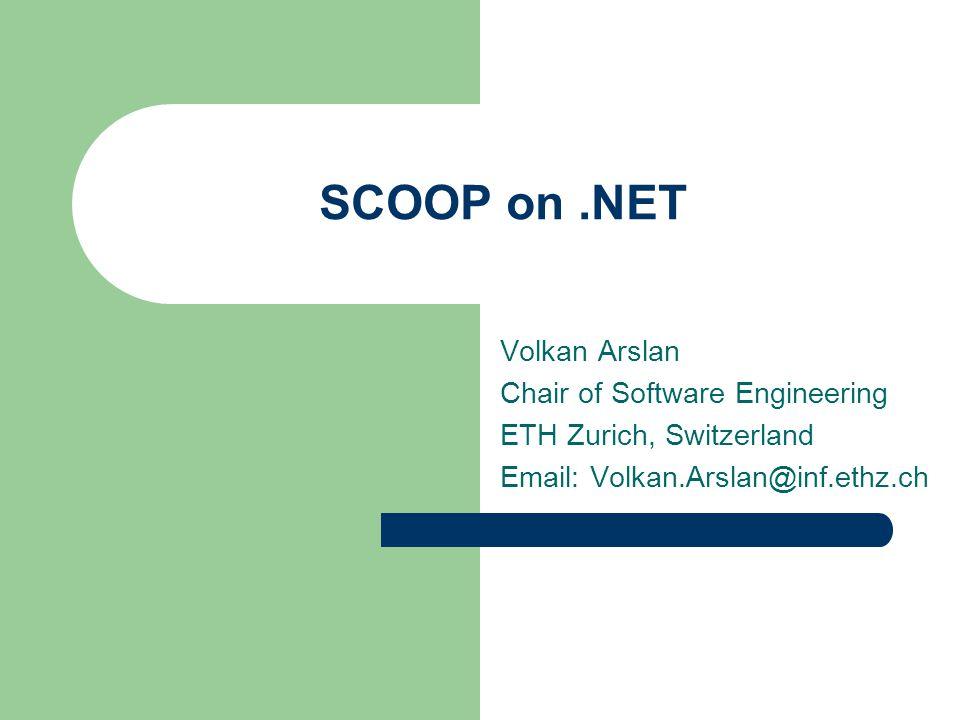 SCOOP on.NET Volkan Arslan Chair of Software Engineering ETH Zurich, Switzerland Email: Volkan.Arslan@inf.ethz.ch