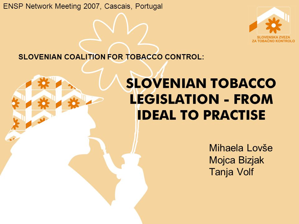 TABLE OF CONTENTS PRESENTATION OF THE NEW SLOVENIAN TOBACCO LEGISLATION HOW COULD GOVERNMENTS BE MORE PERSUASIVE.