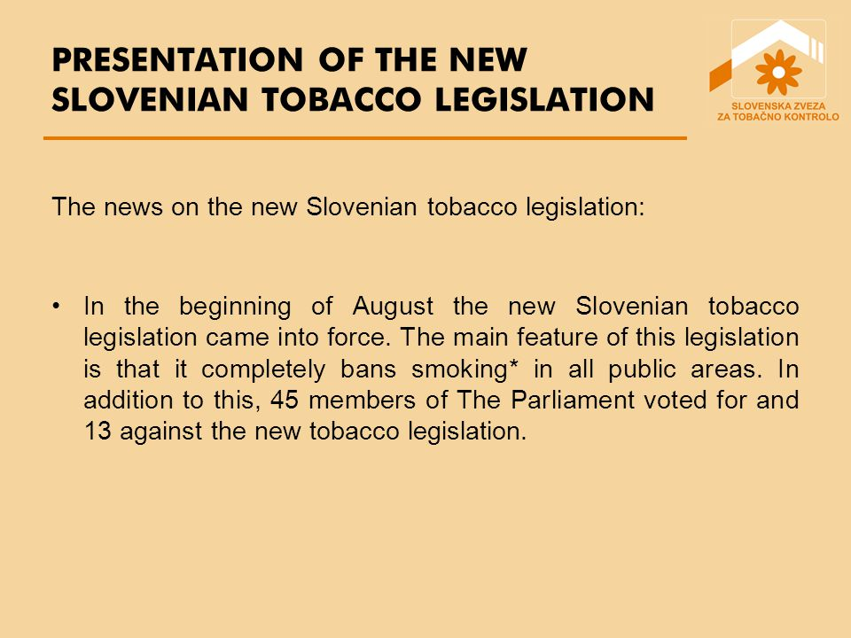 PRESENTATION OF THE NEW SLOVENIAN TOBACCO LEGISLATION The news on the new Slovenian tobacco legislation: In the beginning of August the new Slovenian tobacco legislation came into force.