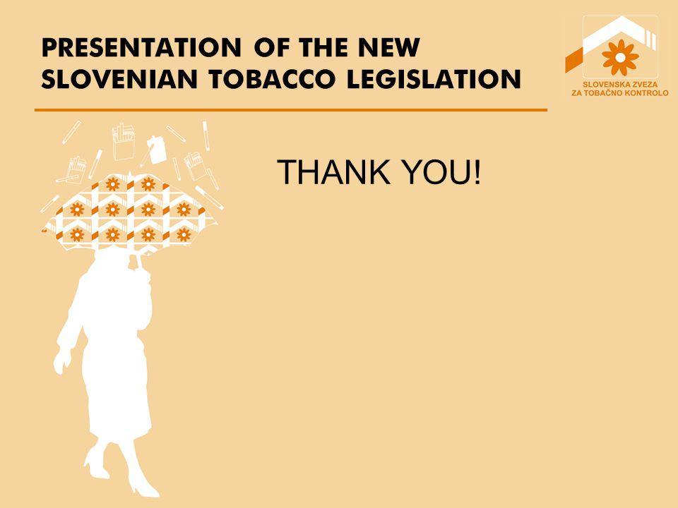 PRESENTATION OF THE NEW SLOVENIAN TOBACCO LEGISLATION THANK YOU!